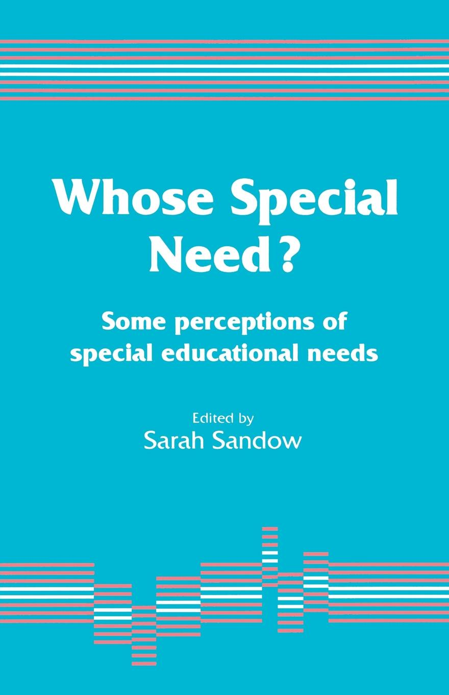 Sarah Sandow Whose Special Need?. Some Perceptions of Special Educational Needs mathematics and special educational needs