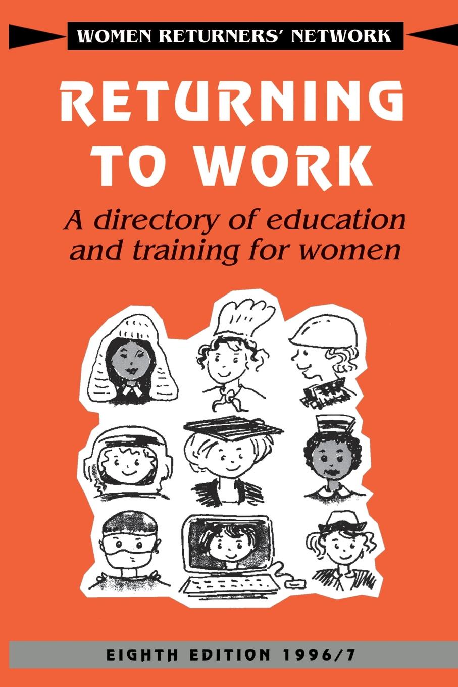 Returners' Net Women Returners' Network, Na Women Returners' Network, Women Returners' Network Returning to Work. A Directory of Education and Training for Women women