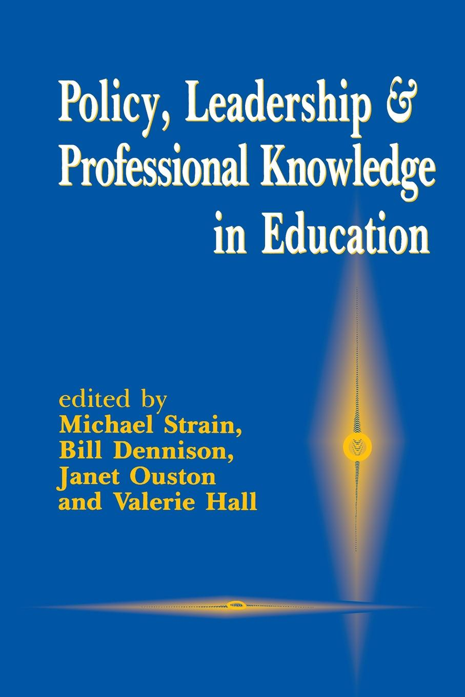 Michael Strain Policy, Leadership and Professional Knowledge in Education leadership and policy in education