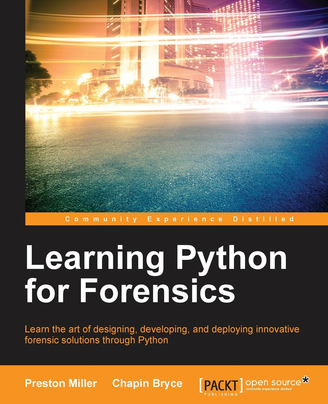 Preston Miller, Chapin Bryce Learning Python for Forensics