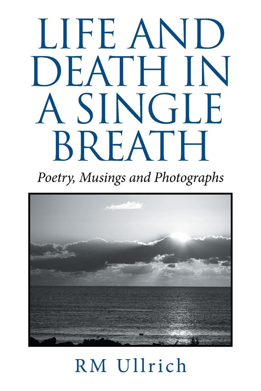 цены на RM Ullrich Life and Death in a Single Breath. Poetry, Musings and Photographs  в интернет-магазинах