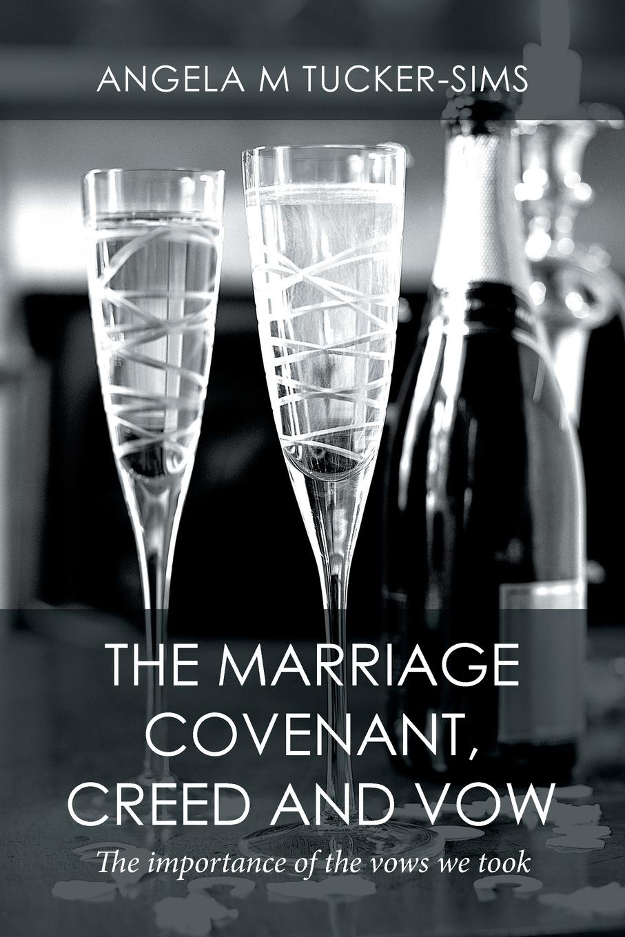 Angela M Tucker-Sims The Marriage Covenant, Creed and Vow. The importance of the vows we took richmond m the marriage pact