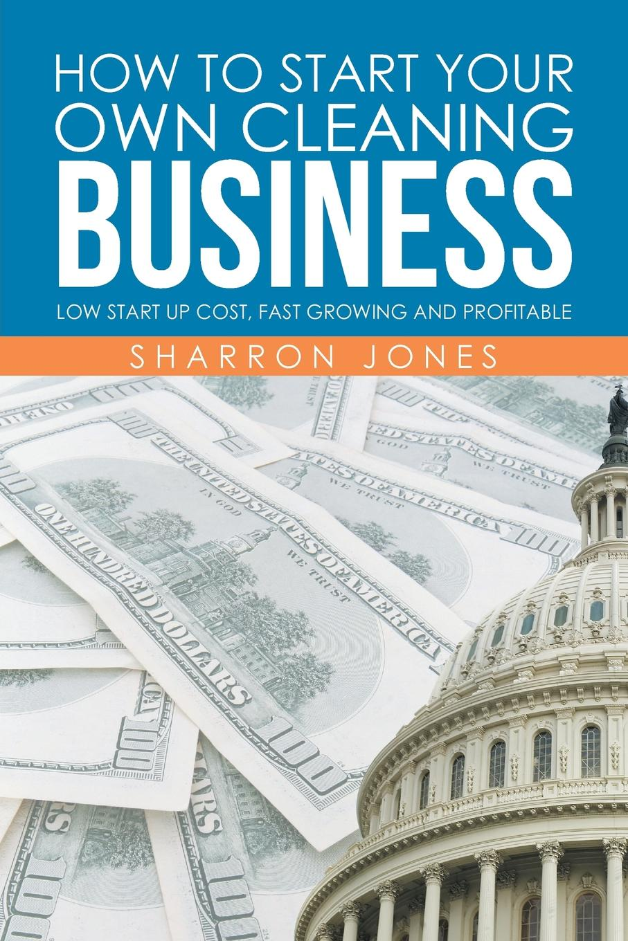 Sharron Jones How to Start Your Own Cleaning Business. Low Start Up Cost, Fast Growing and Profitable start up 3 star ba 01