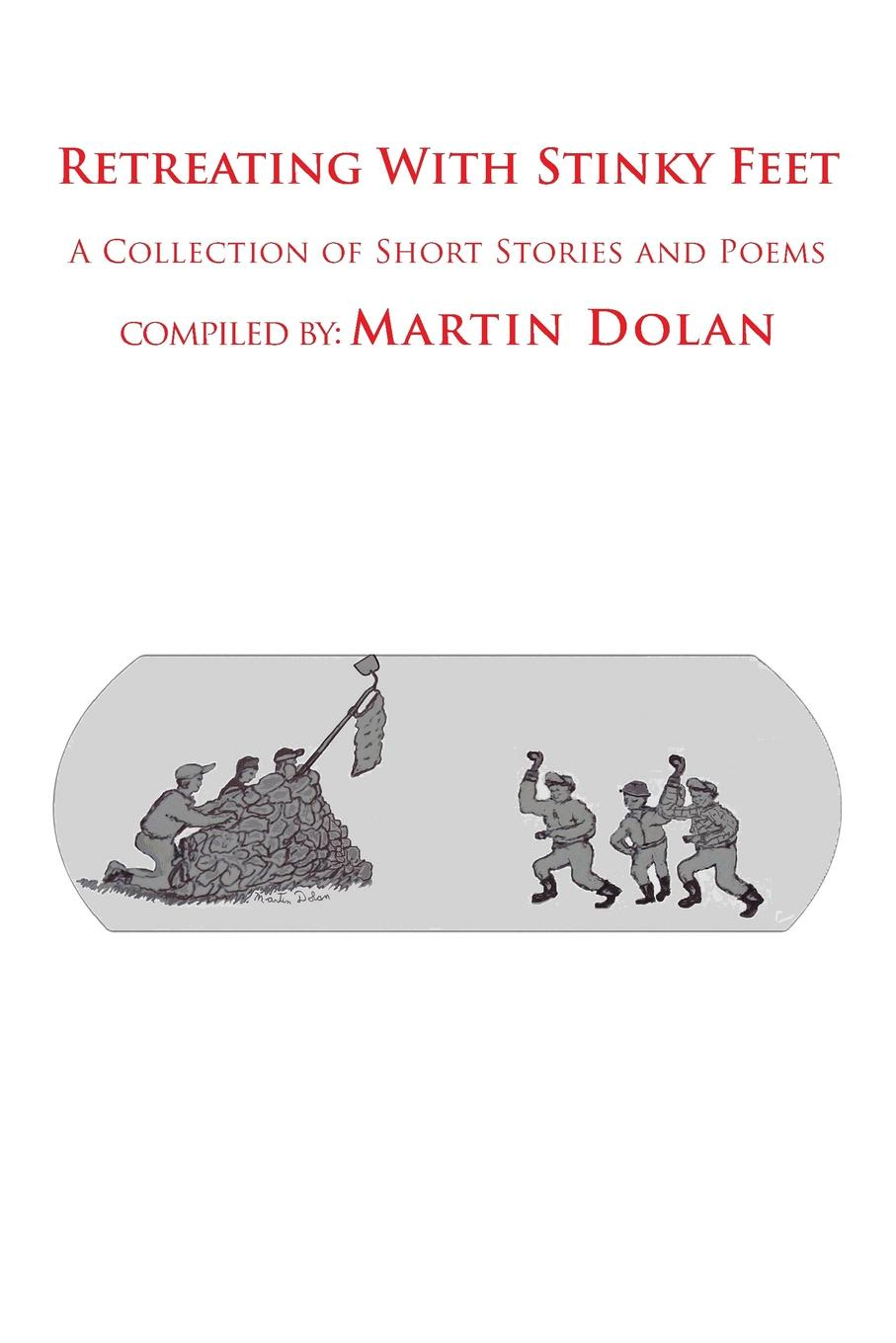 Martin Dolan Retreating With Stinky Feet. A Collection of Short Stories and Poems brittany tempel pretty bird a collection of poems and short stories