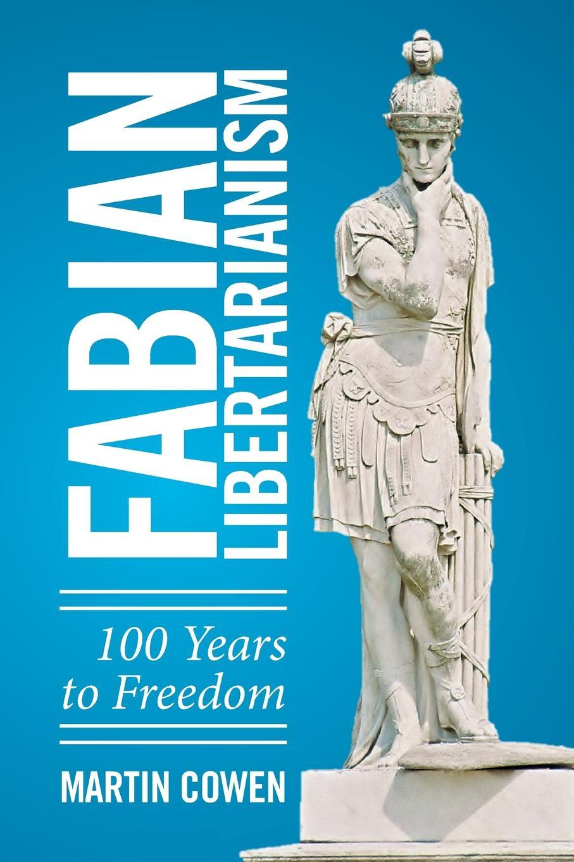 Martin Cowen Fabian Libertarianism. 100 Years to Freedom matthias fabian kairo