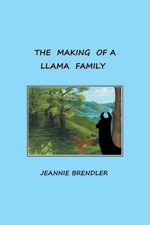 где купить Jeannie Brendler The Making Of A Llama Family по лучшей цене