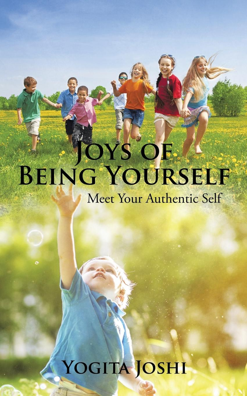 Yogita Joshi Joys of Being Yourself. Meet Your Authentic Self