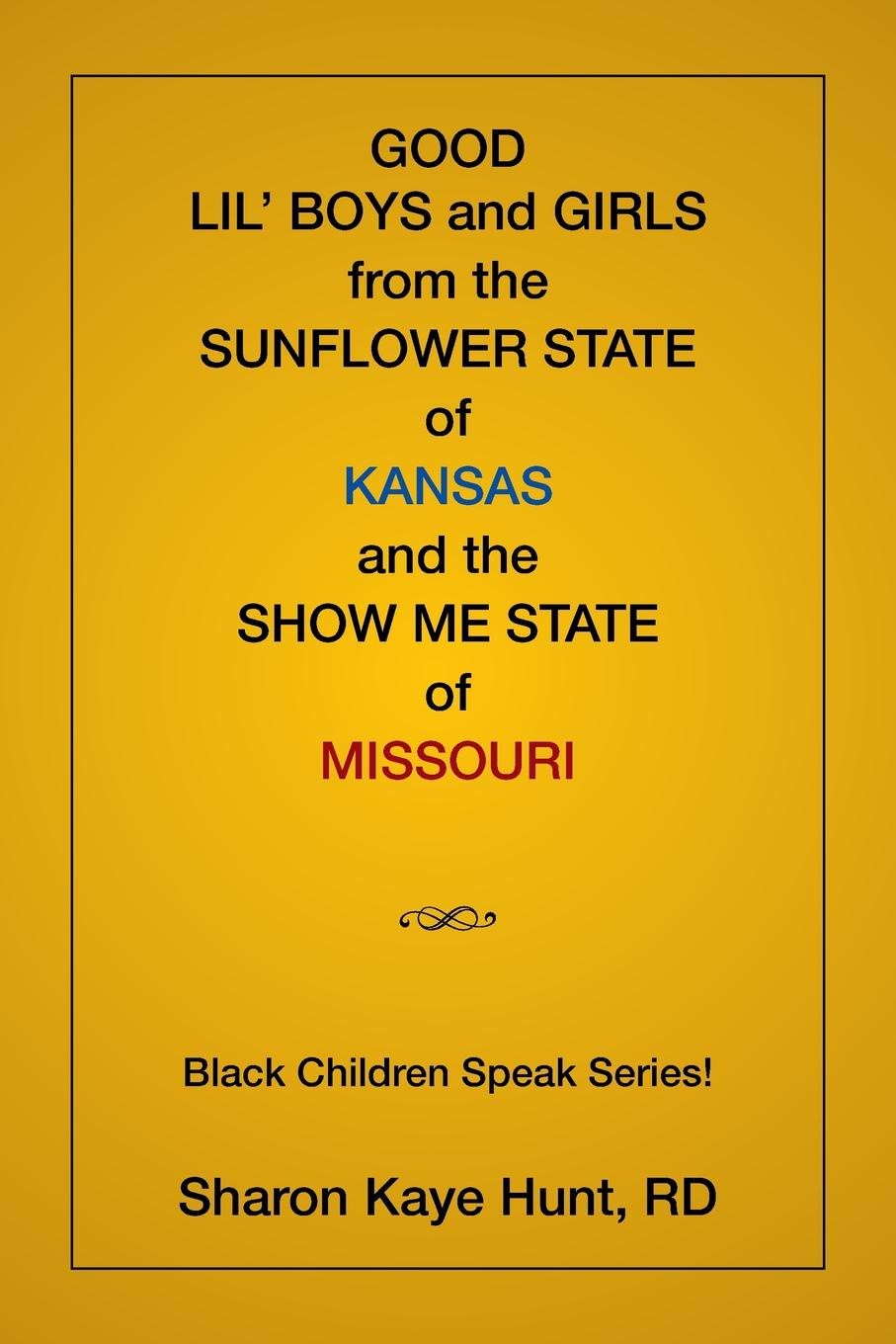 Sharon Hunt Good Lil' Boys and Girls From The Sunflower State Of Kansas And The Show Me State Of Missouri Black Children Speak Series