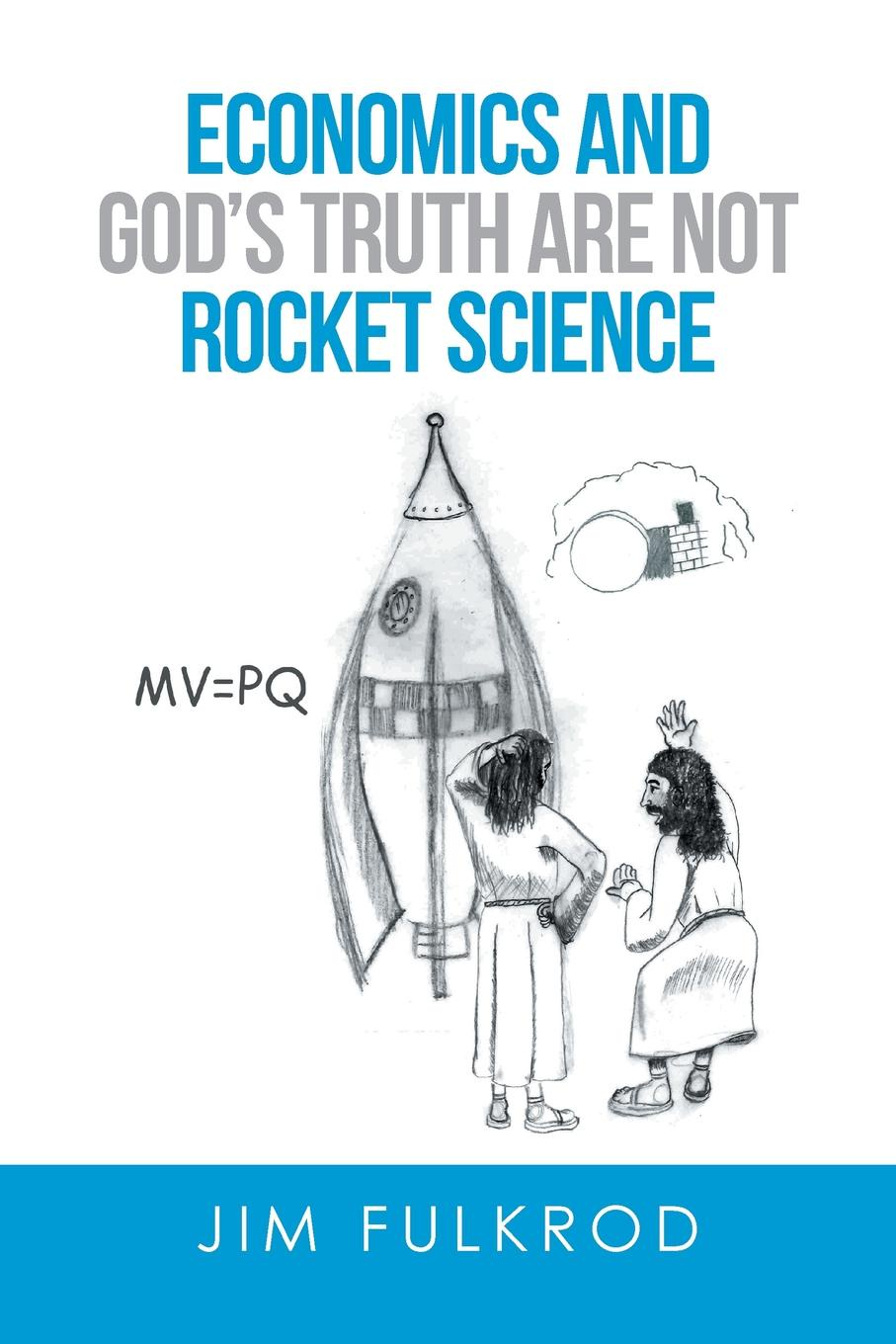 Jim Fulkrod Economics and God's truth are not Rocket Science