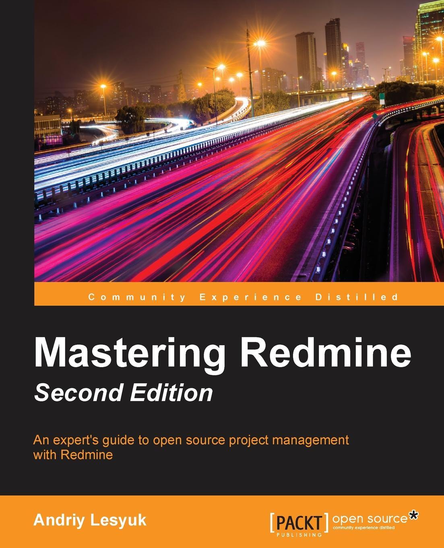 Andriy Lesyuk Mastering Redmine - Second Edition ravi sagar mastering jira 7 second edition