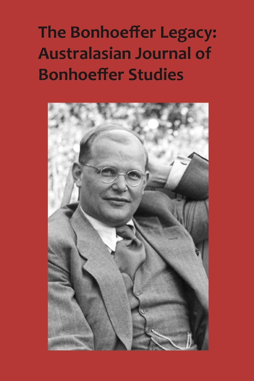 The Bonhoeffer Legacy. Australasian Journal of Bonhoeffer Studies Volume 3 No 2