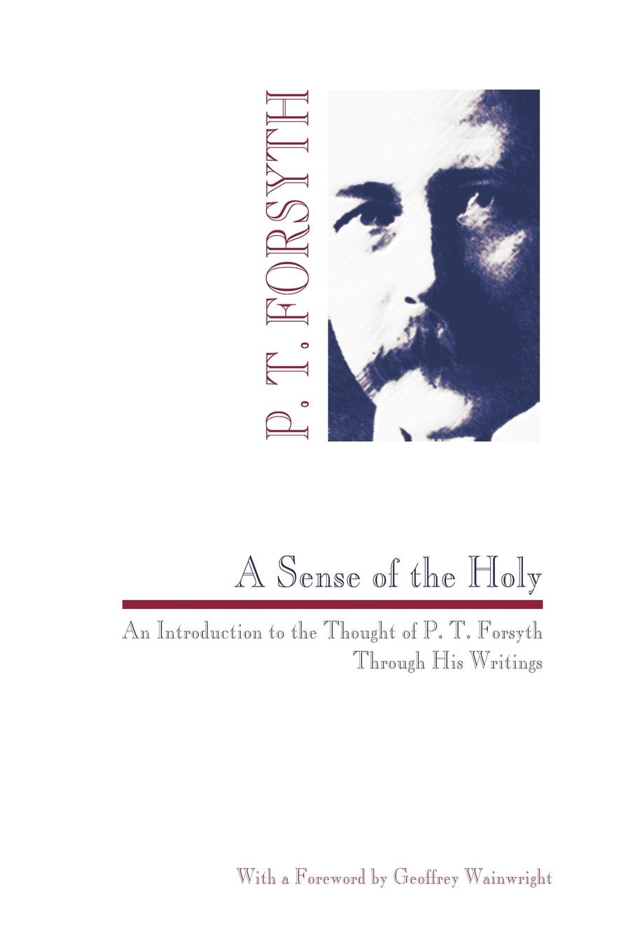 Peter T. Forsyth Sense of the Holy. An Introduction to the Thought of P. T. Forsyth Through His Writings forsyth frederick the cobra
