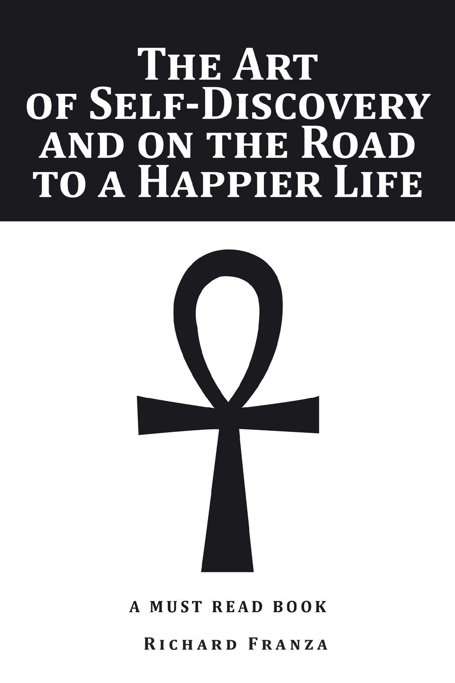 Richard Franza The Art of Self-Discovery and on the Road to a Happier Life the road to a positive life