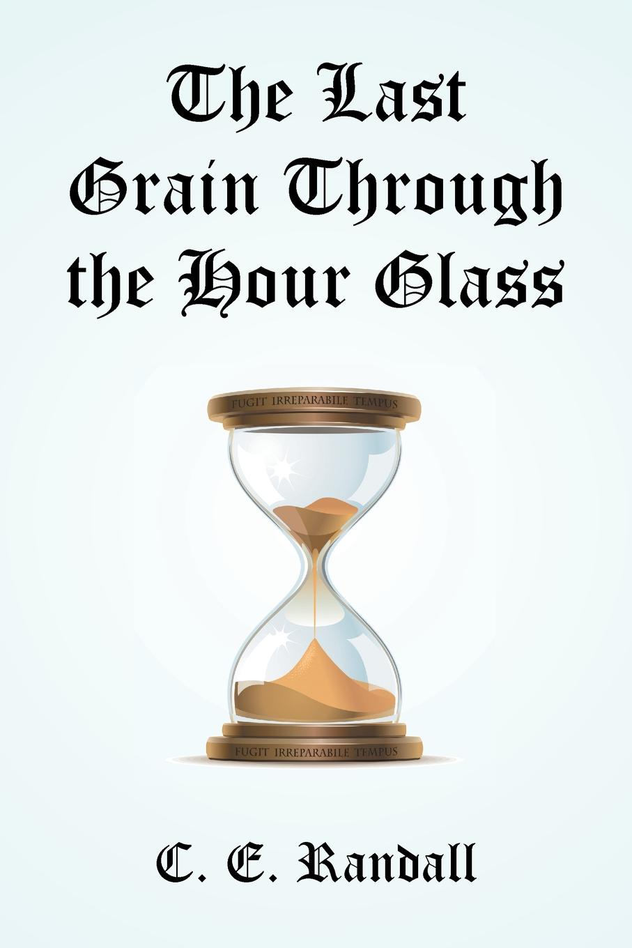 C. E. Randall The Last Grain Through the Hour Glass the hour master