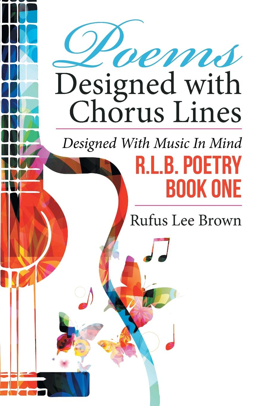 Rufus Lee Brown Poems Designed with Chorus Lines. Music in Mind
