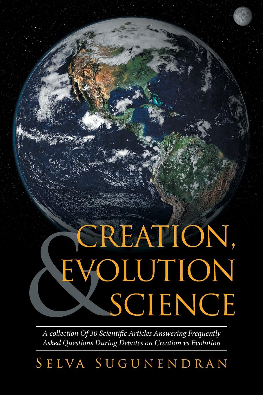Selva Sugunendran Creation, Evolution & Science. A collection Of 30 Scientific Articles Answering Frequently Asked Questions During Debates on Creation vs Evolution brian kettell frequently asked questions in islamic finance