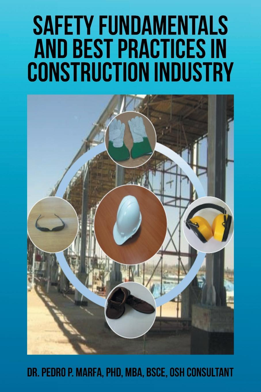 Pedro P. Marfa Safety Fundamentals and Best Practices in Construction Industry