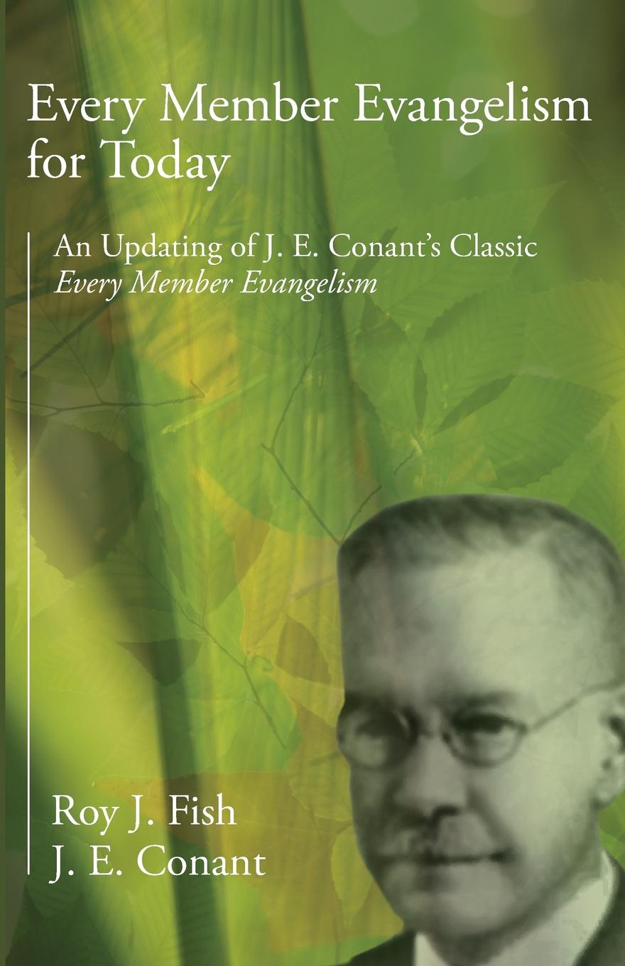 Roy J. Fish, E. Conant Every Member Evangelism for Today. An Updating of Conants Classic