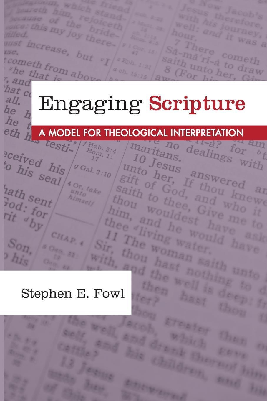 Stephen E. Fowl Engaging Scripture. A Model for Theological Interpretation