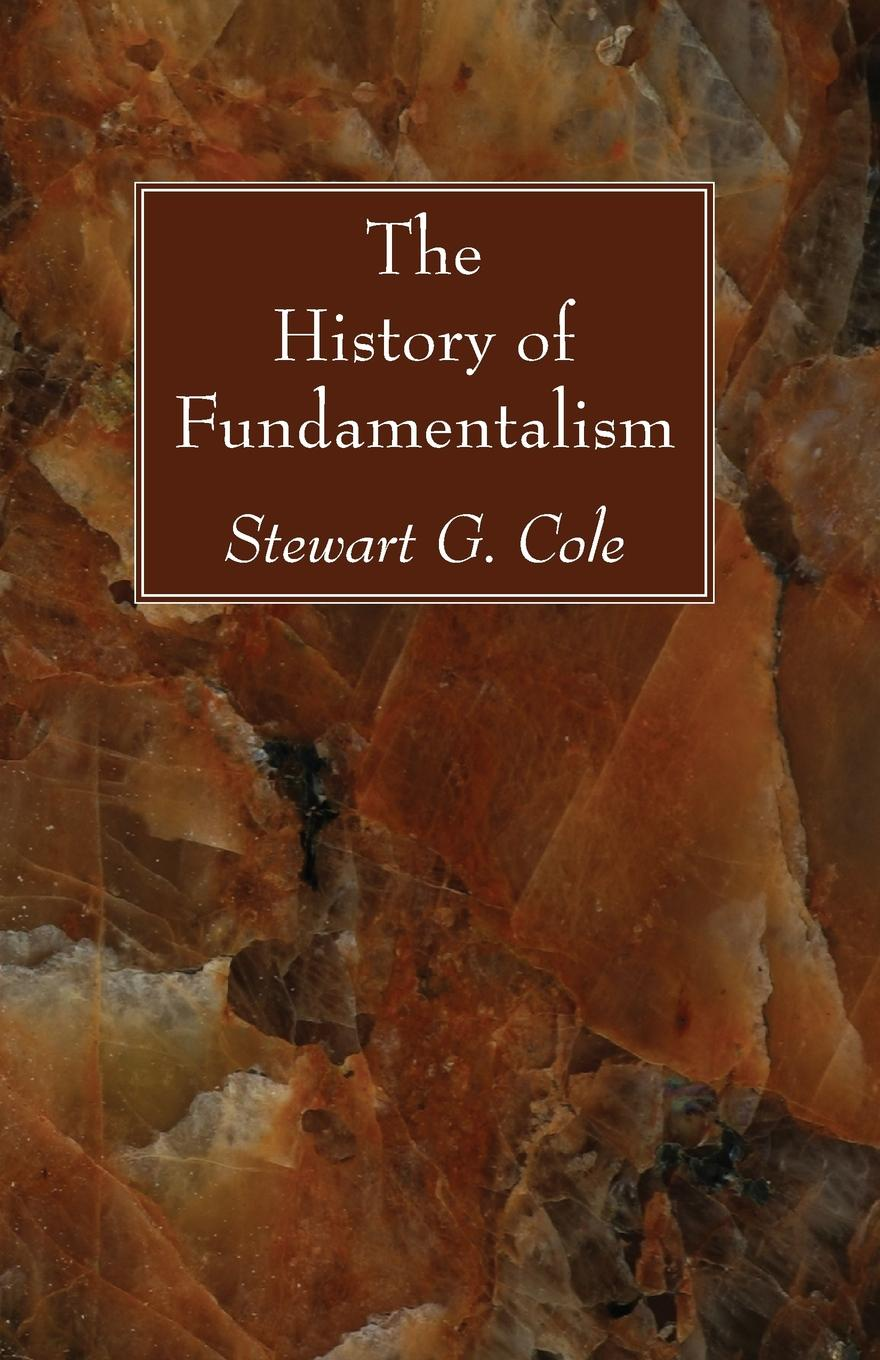 Stewart G. Cole The History of Fundamentalism graham stewart the history of the times the murdoch years