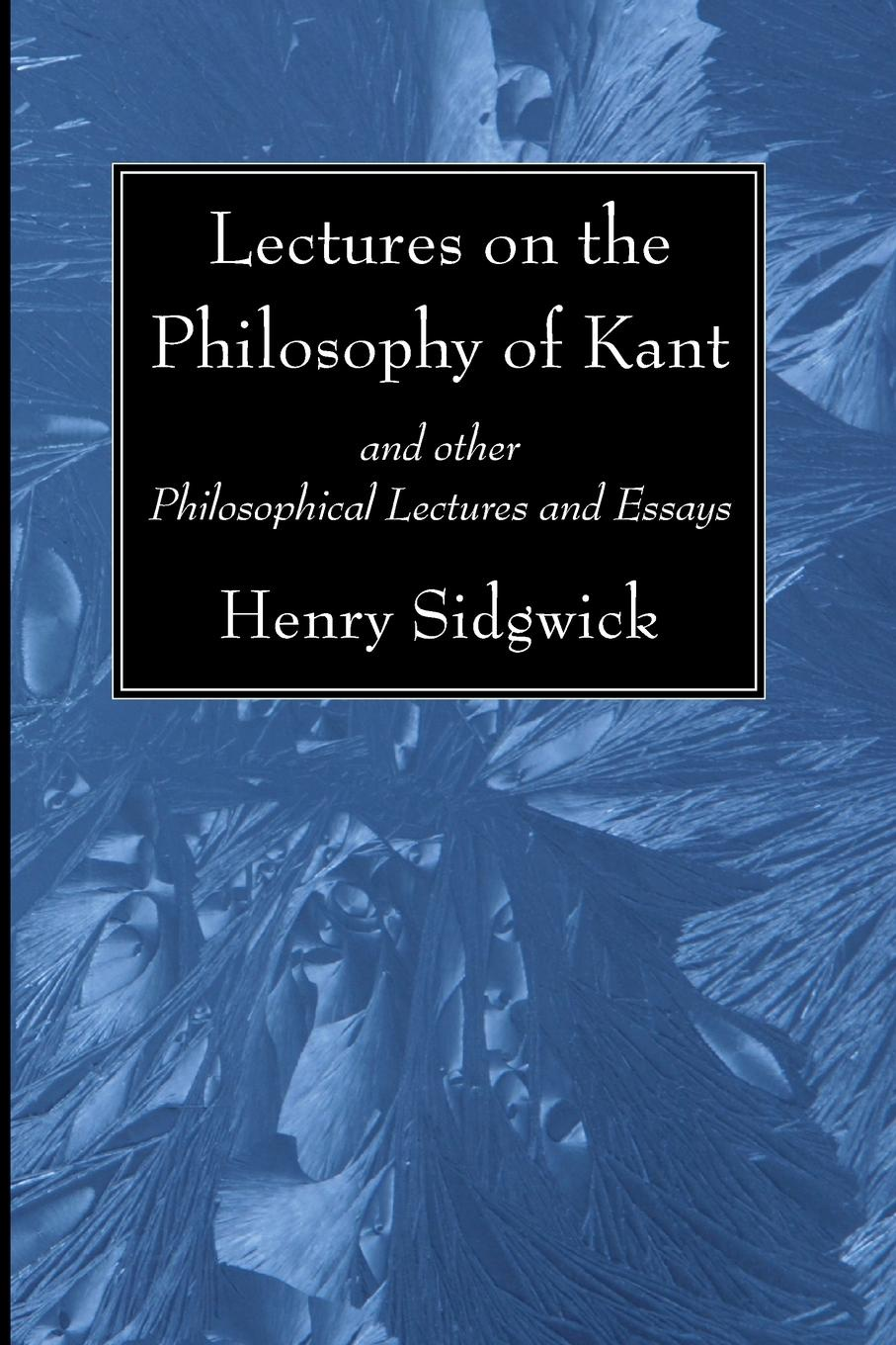 Henry Sidgwick Lectures on the Philosophy of Kant