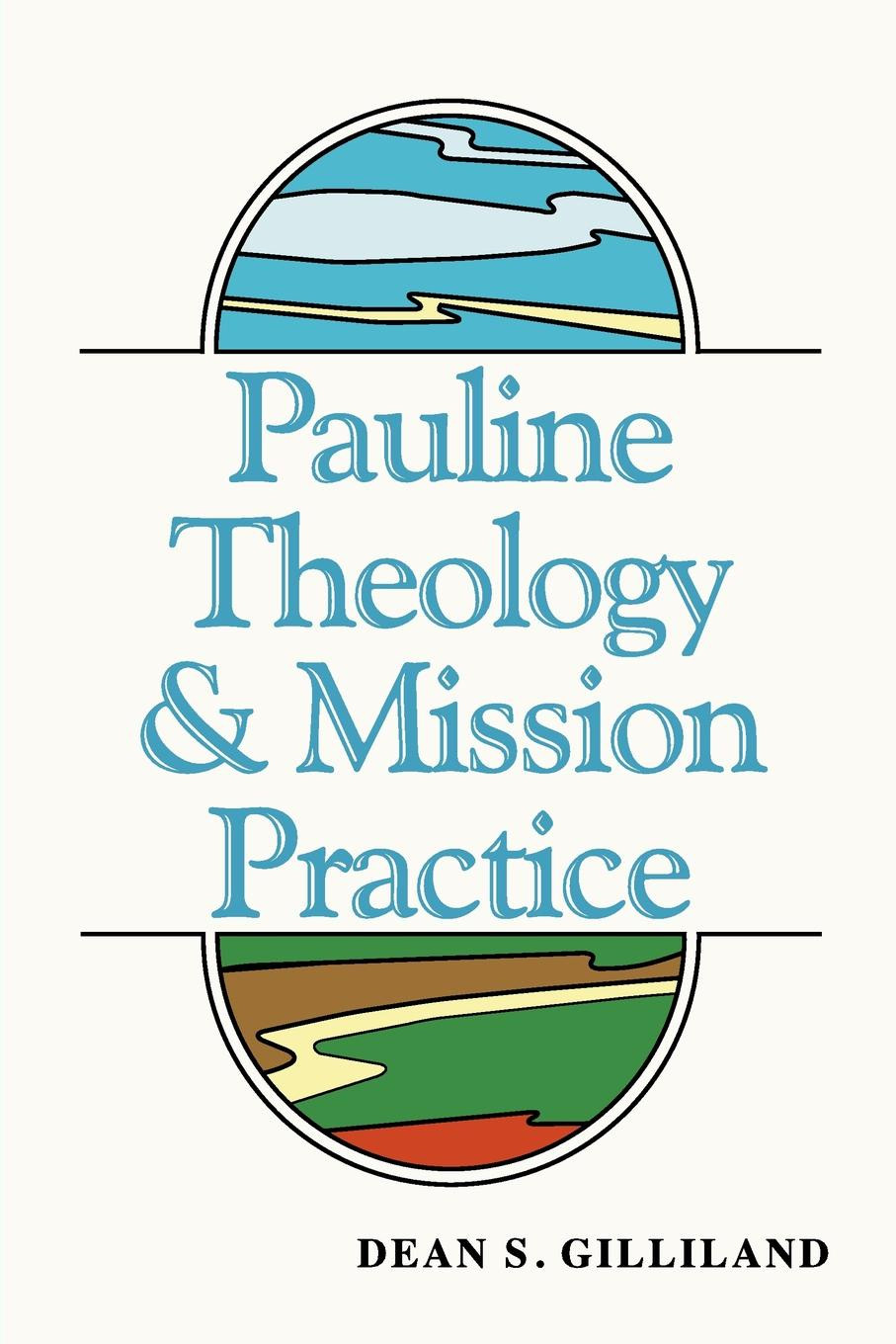 Dean S. Gilliland Pauline Theology and Mission Practice недорго, оригинальная цена