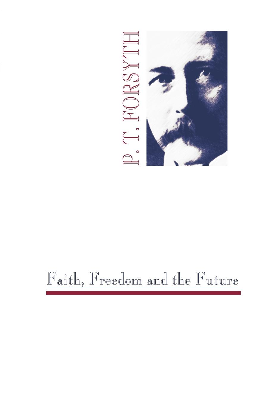Peter T. Forsyth Faith, Freedom and the Future peter baumann projecting the future