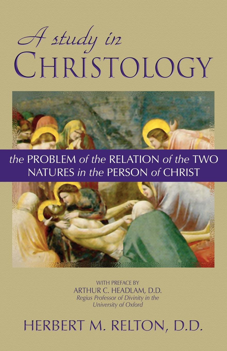 Herbert M. Relton A Study in Christology. The Problem of the Relation Two Natures Person Christ