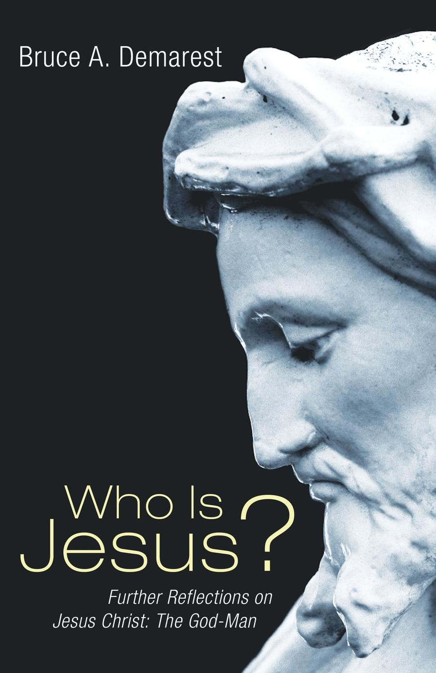 Bruce A. Demarest Who Is Jesus?. Further Reflections on Jesus Christ: The God-Man