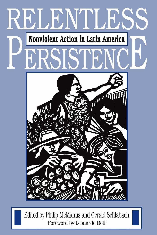 Relentless Persistence. Nonviolent Action in Latin America cherry adair relentless