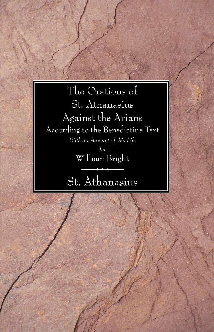 Фото - William Bright The Orations of St. Athanasius Against the Arians According to the Benedictine Text. With an Account of His Life chris jennings life at 65 the world according to scrape