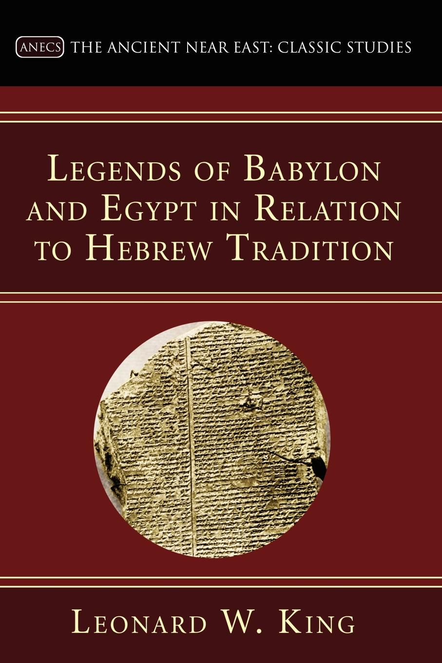 L. W. King Legends of Babylon and Egypt in Relation to Hebrew Tradition marti j steussy gardens in babylon narrative and faith in the greek legends of daniel