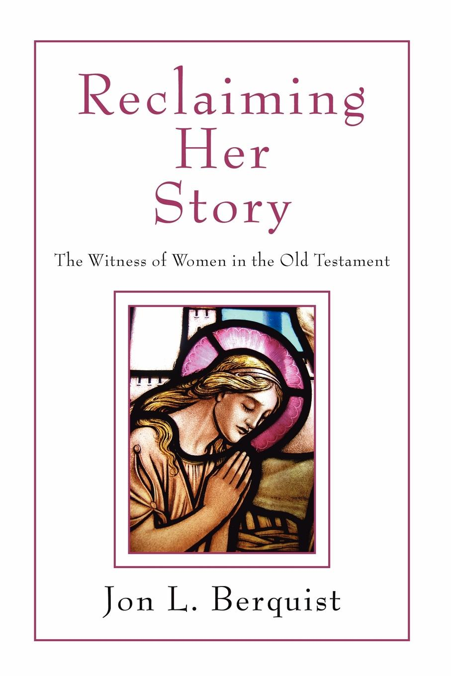 цена Jon L. Berquist Reclaiming Her Story. The Witness of Women in the Old Testament онлайн в 2017 году