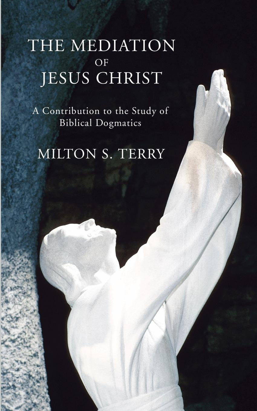 Milton S. Terry Mediation of Jesus Christ. A Contribution to the Study of Biblical Dogmatics felix leopold oswald zoological sketches a contribution to the out door study of natural history