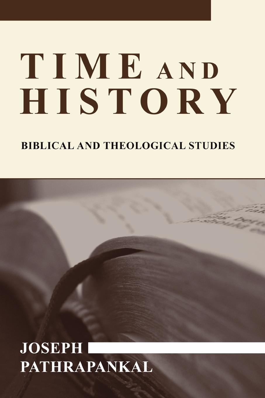 Фото - Joseph Pathrapankal Time and History. Biblical and Theological Studies joseph h leckie david w forrest memoir tributes sermons and theological lectures