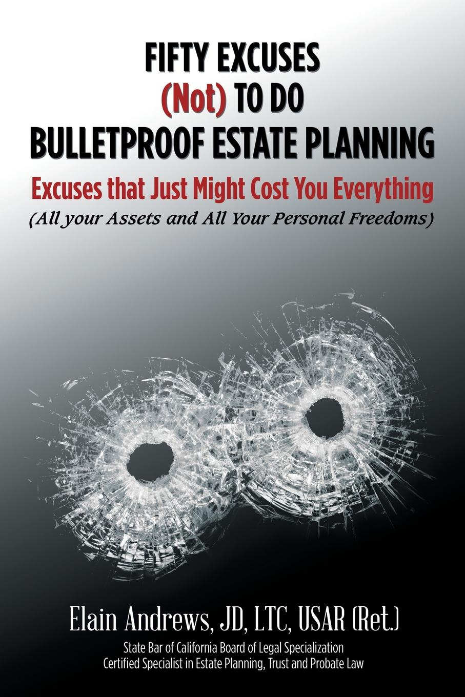 JD LTC USAR (Ret.) Elain Andrews Fifty Excuses (Not) To Do Bulletproof Estate Planning. Excuses that Just Might Cost You Everything diana duncan bulletproof bride