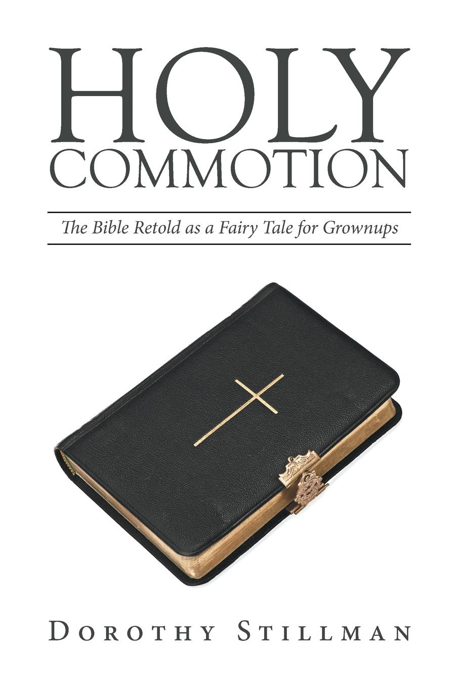 Dorothy Stillman HOLY COMMOTION. The Bible Retold as a Fairy Tale for Grownups the holy bible