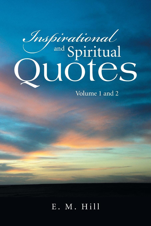 E. M. Hill Inspirational and Spiritual Quotes Volume 1 and 2 brian koralewski doctrinal quotes volume ii