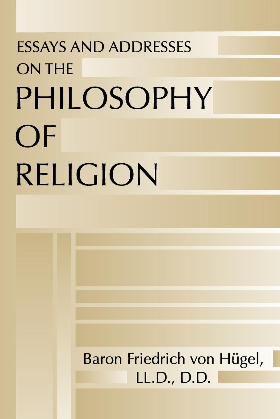 Friedrich Von Hugel Essays and Addresses on the Philosophy of Religion