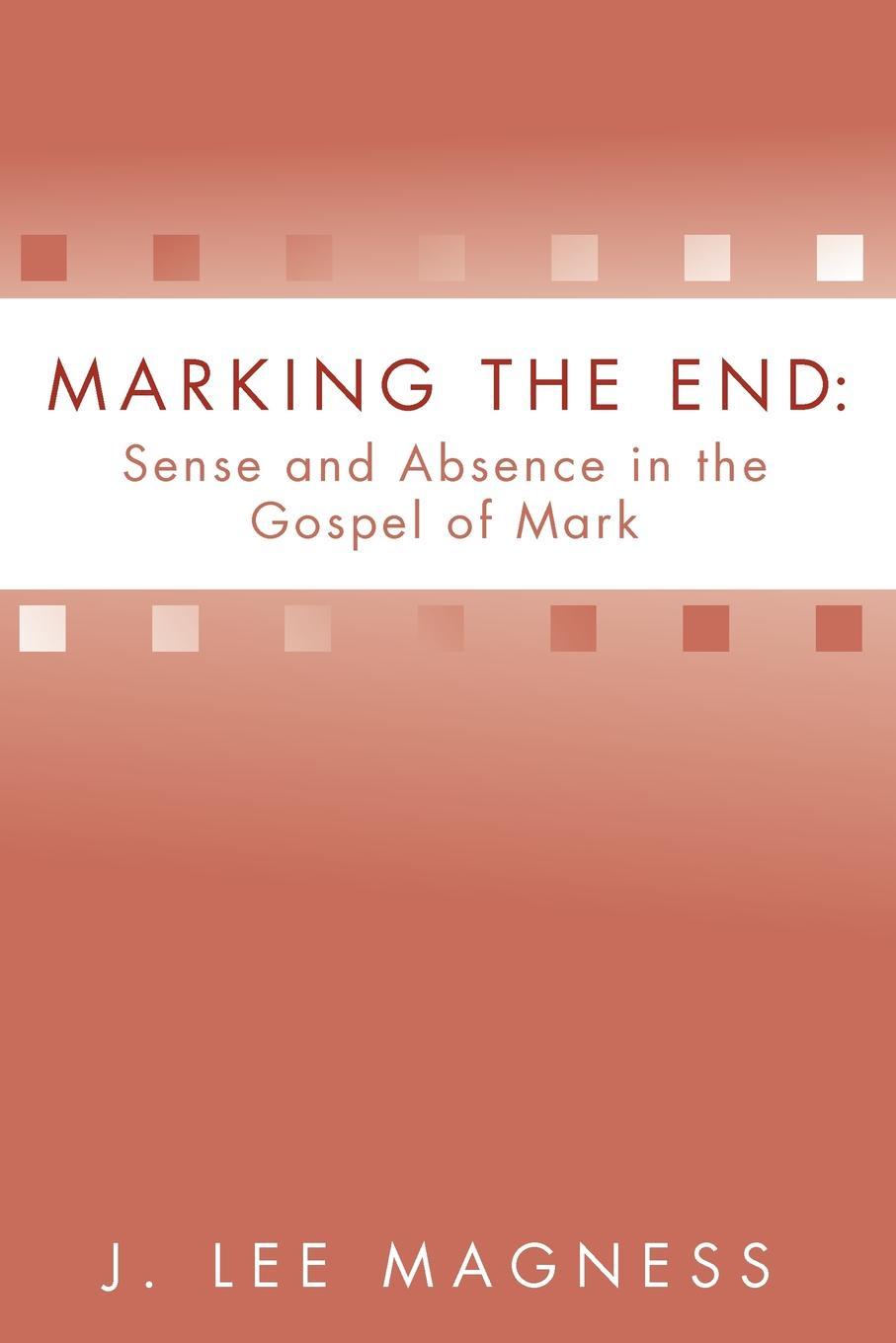 J. Lee Magness Marking the End. Sense and Absence in the Gospel of Mark franzen j the end of the end of the earth