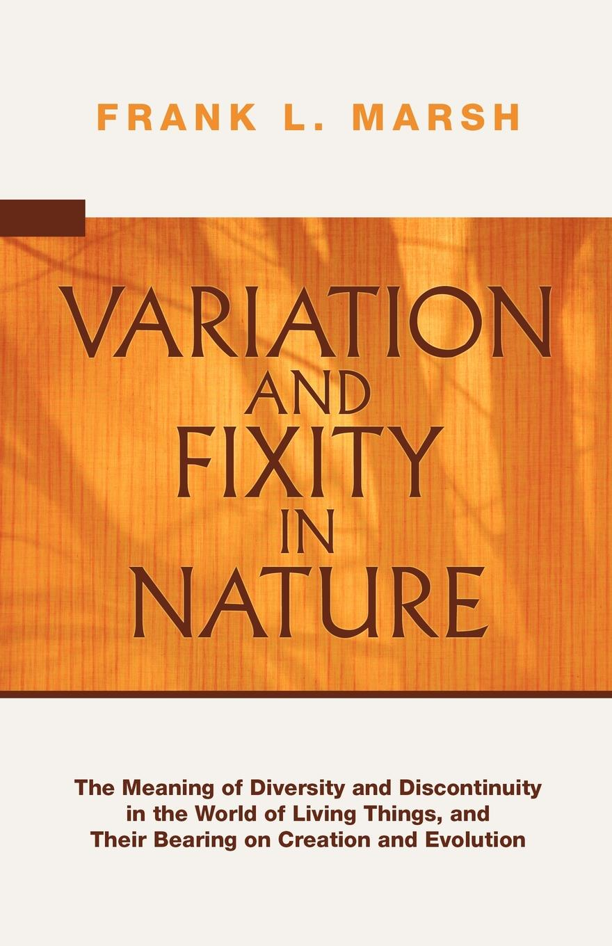 Frank L. Marsh Variation and Fixity in Nature. The Meaning of Diversity and Discontinuity in the World of Living Things, and Their Bearing on Creation and Evolution недорго, оригинальная цена