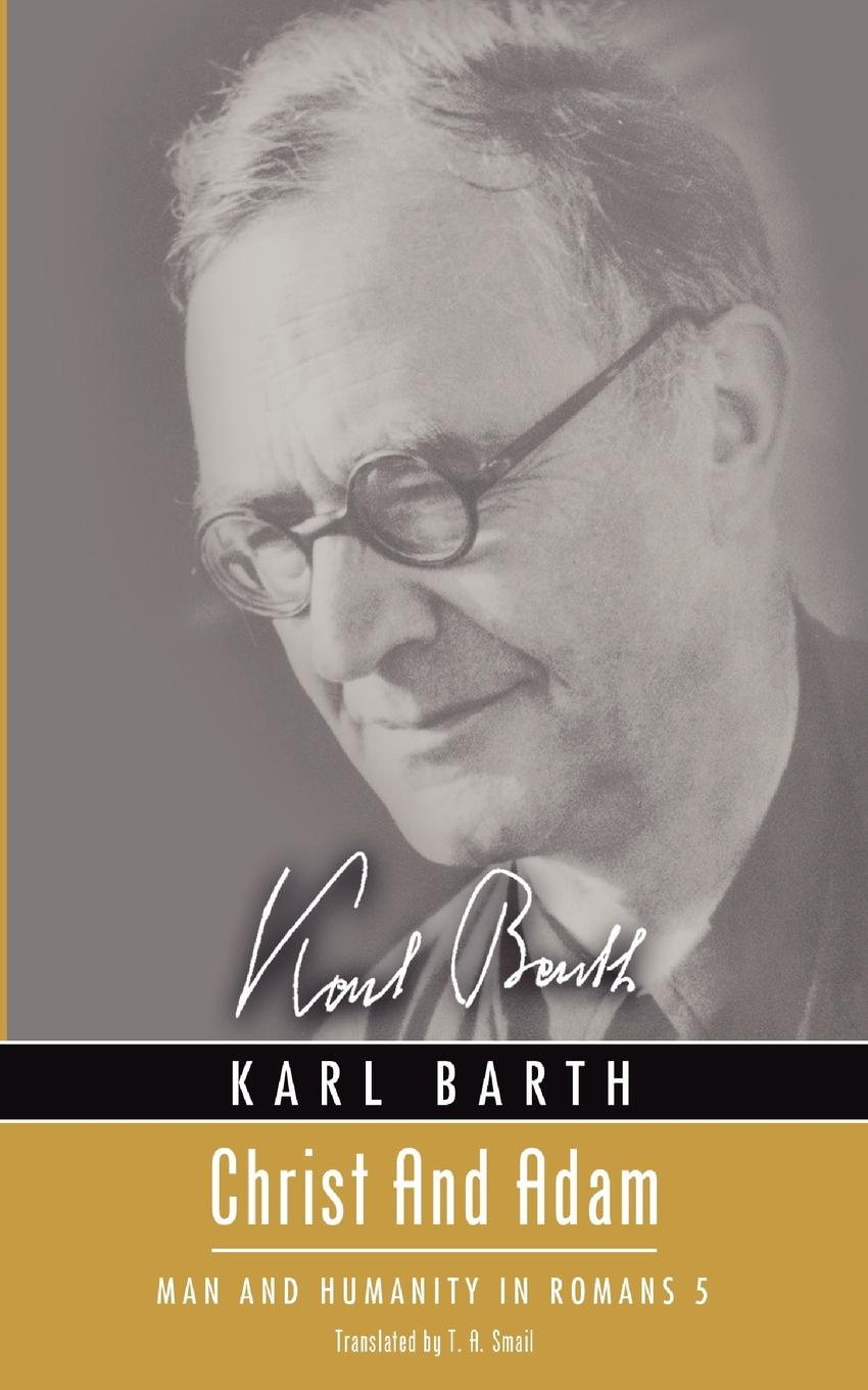 Karl Barth, T. A. Smail Christ and Adam. Man and Humanity in Romans 5