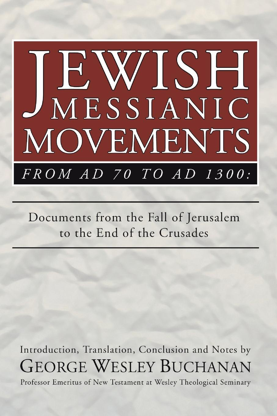 George W. Buchanan Jewish Messianic Movements from Ad 70 to 1300. Documents the Fall of Jerusalem End Crusades
