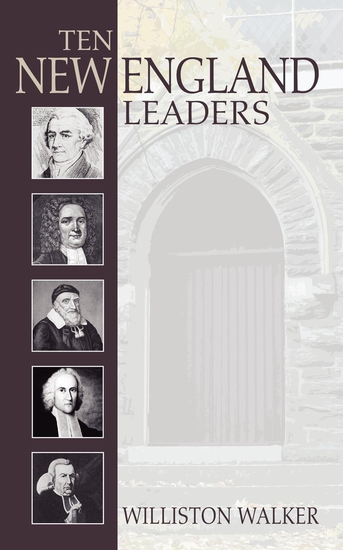 Williston Walker Ten New England Leaders insight guides new england