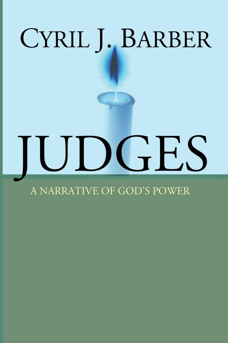 Cyril J. Barber Judges. A Narrative of God's Power: An Expositional Commentary thomas j jenkins the judges of faith