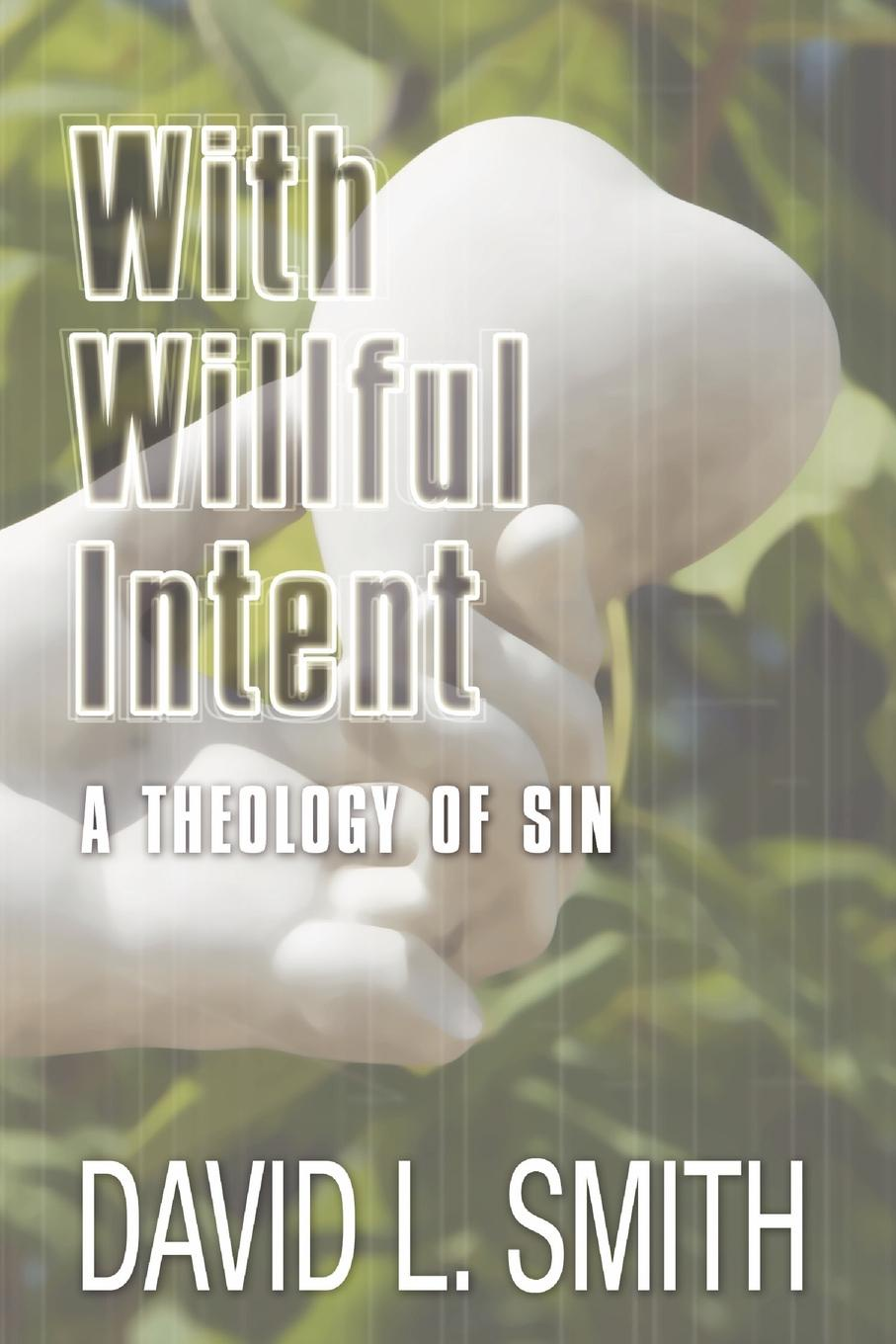 David L. Smith With Willful Intent. A Theology of Sin