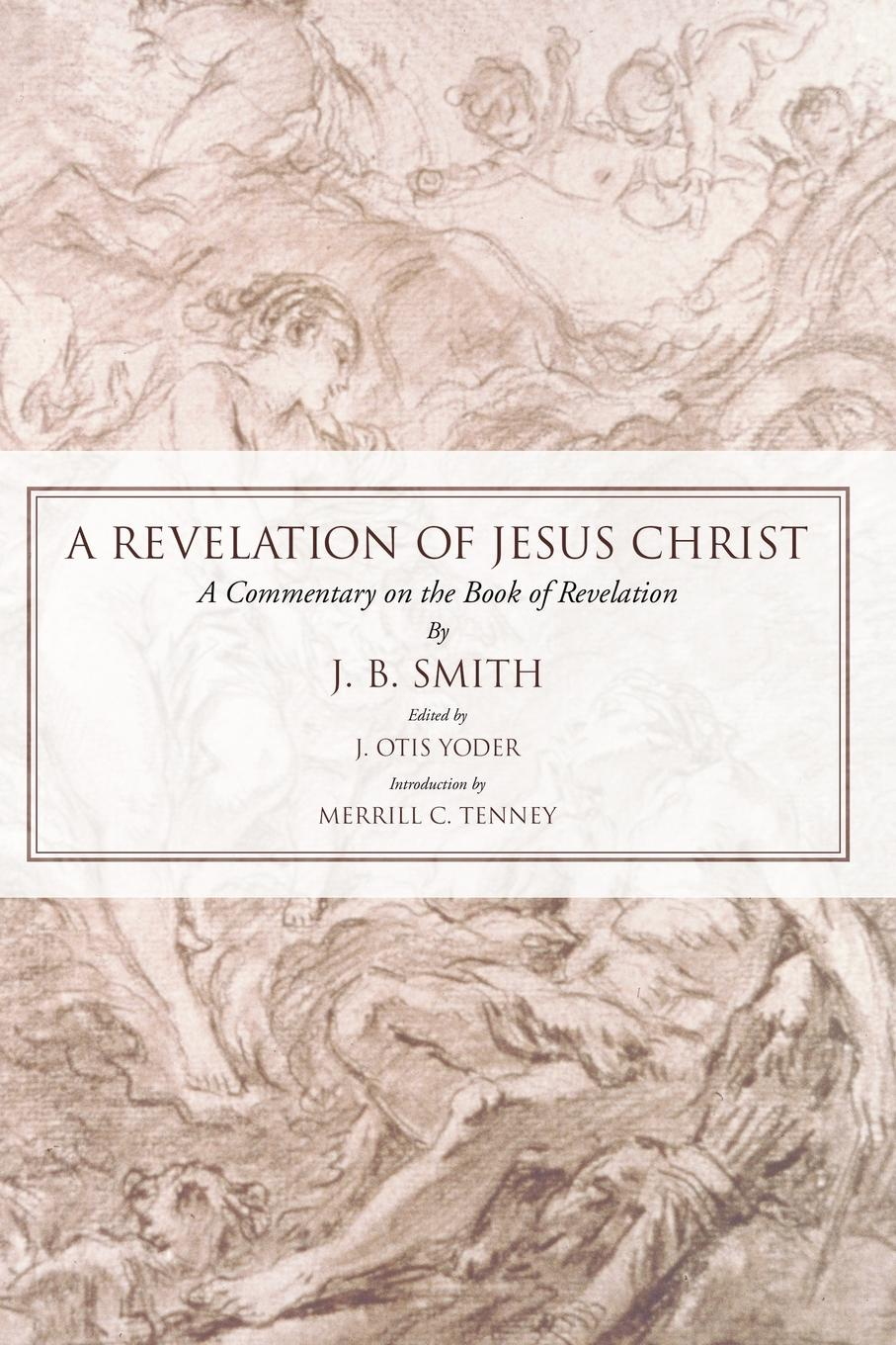 J. B. Smith Revelation of Jesus Christ. A Commentary on the Book
