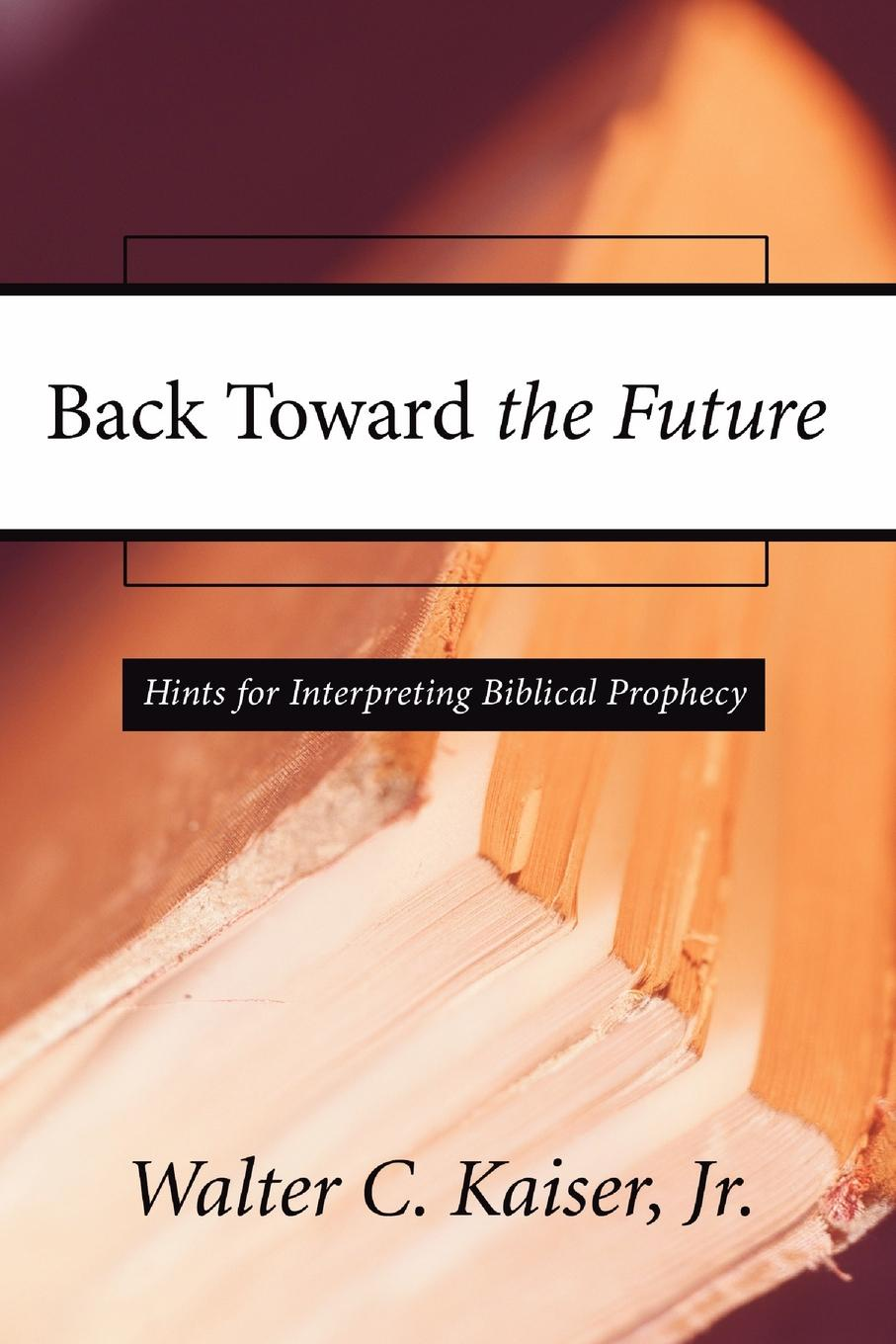Walter C. Jr. Kaiser Back Toward the Future. Hints for Interpreting Biblical Prophecy arnold haultain hints for lovers