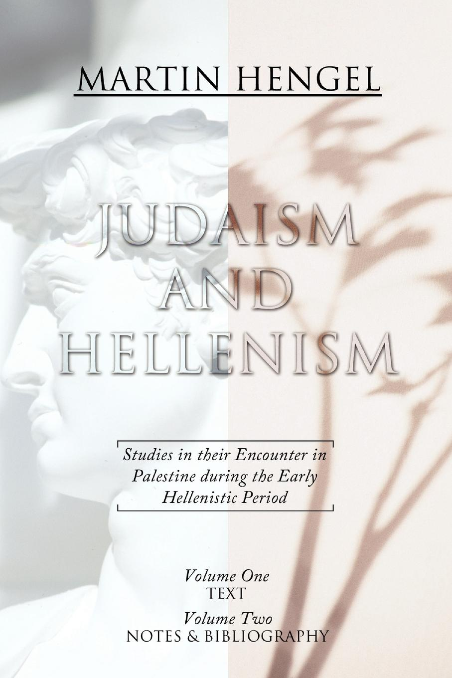 Martin Hengel Judaism and Hellenism. Studies in Their Encounter in Palestine During the Early Hellenistic Period