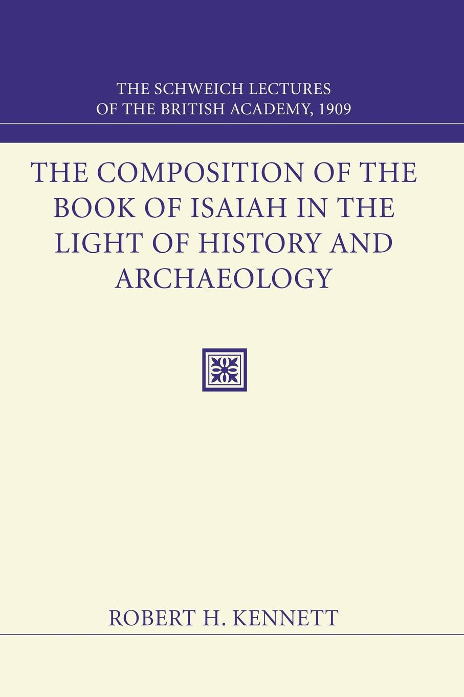 Robert H. Kennett Composition of the Book of Isaiah in the Light of History and Archaeology. The Schweich Lectures 1909 isaiah trunk robert moses shapiro lodz ghetto a history